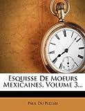 Esquisse de Moeurs Mexicaines, Paul du Plessis, 127723874X
