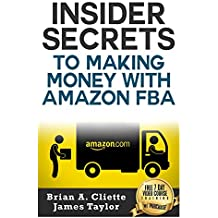 Amazon FBA: Discover the Fastest, Cheapest, and Easiest Way to Making Money with Amazon FBA (Amazon FBA a Beginners Guide): Quick & Easy Secrets To Making Money with Amazon FBA