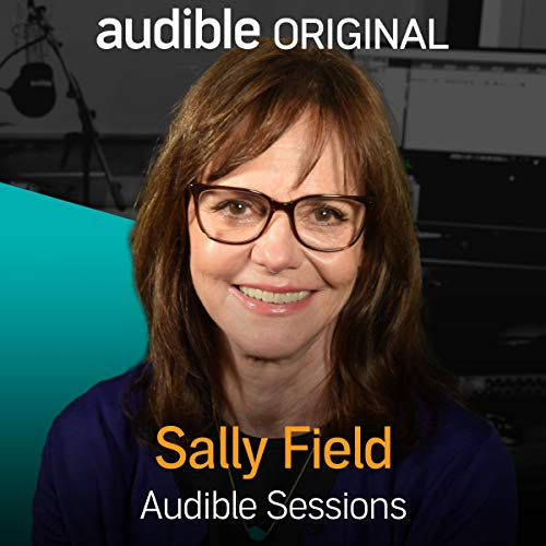 Sally Field: Audible Sessions: FREE Exclusive Interview