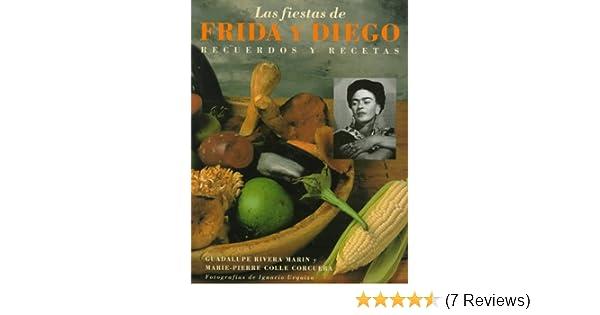 Las Fiestas de Frida y Diego: Recuerdos y Recetas (Spanish Edition): Marie-Pierre Colle, Marie-Pierre Colle Corcuera, Guadalup Rivera Marin, ...