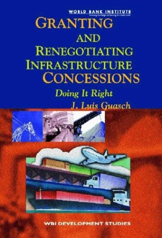 Read Online Granting and Renegotiating Infrastructure Concessions: Doing it Right (WBI Development Studies) pdf epub