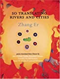 So Translating Rivers and Cities, Er Zhang, 0939010933