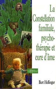 La Constellation familiale, psychothérapie et cure d'âme par Bert Hellinger