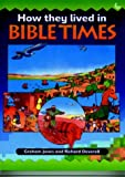 How They Lived in Bible Times, Graham Jones, 1859994350