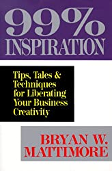 99 Per Cent Inspiration: Tips, Tales and Techniques for Liberating Your Business Creativity