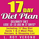 17 Day Diet Plan: Celebrity Diet - Lose 10-15 Lbs in 17 Days?: Including 17 Day Diet Cycle 1 & 2 Meal Plan, Recipes, & Shopping List: The 17 Day Diet Book | L. Roy Verono