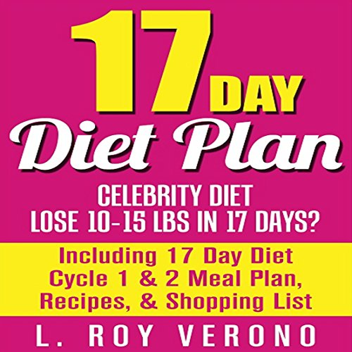 17 Day Diet Plan: Celebrity Diet - Lose 10-15 Lbs in 17 Days?: Including 17 Day Diet Cycle 1 & 2 Meal Plan, Recipes, Shopping List: The 17 Day Diet Book