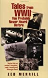 Tales from World War II You Probably Never Heard Before, Zed Merrill, 1594040044