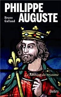 Philippe-Auguste : Le bâtisseur du royaume par Galland