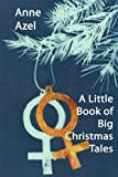 A Little Book of Big Christmas Tales, Anne Azel, 1933720506