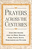 Prayers Across the Centuries, Vinita Hampton Wright and Random House Value Publishing Staff, 0517219123