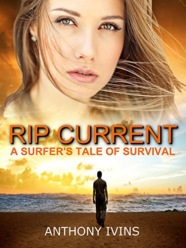Rip Current: A Surfer's Tale of Survival (Short Story) by [Ivins, Anthony]