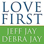 Love First: A Family's Guide to Intervention | Debra Jay,Jeff Jay