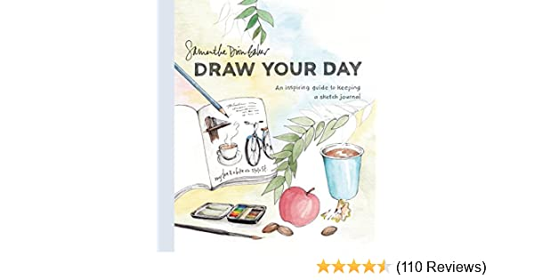 Amazon Com Draw Your Day An Inspiring Guide To Keeping A Sketch