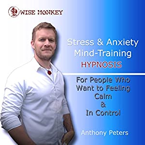 Stress and Anxiety Mind-Training Hypnosis Audiobook
