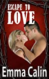 Escape To Love: A Suspense Romance Thriller (The Love In A Hopeless Place Collection Book 3)