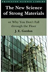 The New Science of Strong Materials Or Why Dont You Fall Through the Floor (Paper) (Princeton Science Library) Paperback