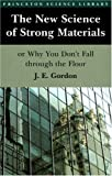 The New Science of Strong Materials or Why You Don't Fall Through the Floor: Princeton Science Library