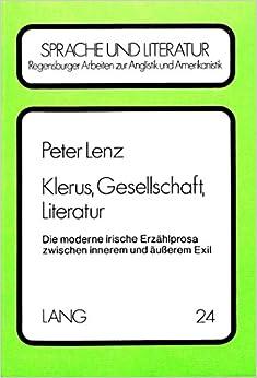 Book Klerus, Gesellschaft, Literatur: Die Moderne Irische Erzaehlprosa Zwischen Innerem Und Aeusserem Exil (Regensburger Arbeiten Zur Anglistik Und Amerikanistik / Rege)