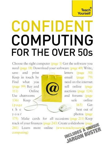 Confident Computing for the Over 50s: A Teach Yourself Guide
