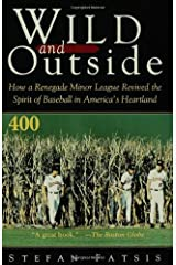 Wild and Outside: How a Renegade Minor League Revived the Spirit of Baseball in America's Heartland Paperback