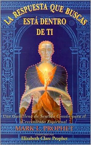 Book A Respuesta Que Buscas Esta Dentro de Ti: Una Guia Llena de Sentido Comun Para el Crecimiento Espiritual
