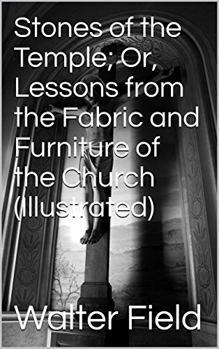 Stones of the Temple: Lessons from the Fabric and Furniture of the Church