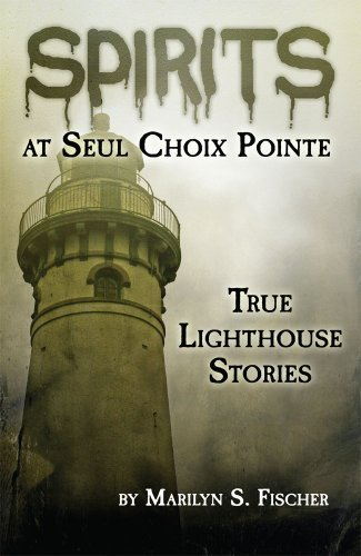 Spirits at Seul Choix Pointe: True Lighthouse Stories by Marilyn S. Fischer (2013-05-03)