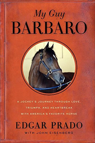 Download My Guy Barbaro: A Jockey's Journey Through Love, Triumph, and Heartbreak with America's Favorite Horse pdf epub