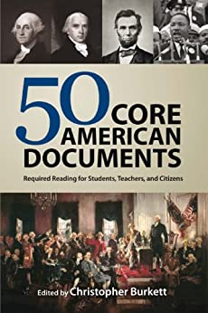 50 Core American Documents: Required Reading for Students, Teachers, and Citizens by [Burkett, Christopher]
