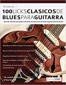 100 licks clásicos de blues para guitarra: Aprende 100 licks de blues para guitarra al estilo de los 20 mejores guitarristas del mundo: Amazon.es: Mr Joseph ...