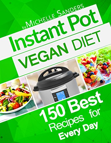 Vegan Instant Pot Cookbook: 150 Best Instant Pot Vegan Recipes. Nutrition Facts Per Serving. by Michelle Sanders