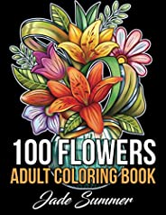 100 Flowers: An Adult Coloring Book with Bouquets, Wreaths, Swirls, Patterns, Decorations, Inspirational Desig