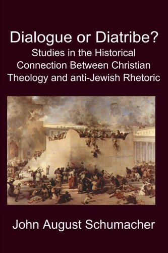 Dialogue or Diatribe: Studies in the Historical Connection Between Christian Theology and Anti-Jewish Rhetoric PDF