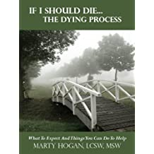 If I Should Die...The Dying Process: What to Expect and Things You Can Do to Help