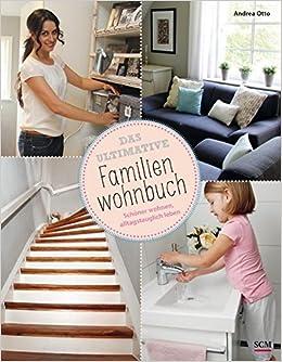 Das Ultimative Familienwohnbuch: Schöner Wohnen, Alltagstauglich Leben:  Amazon.de: Andrea Otto: Bücher