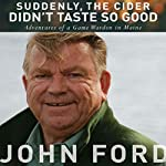 Suddenly, the Cider Didn't Taste So Good: Adventures of a Game Warden in Maine | John Ford