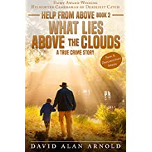 WHAT LIES ABOVE THE CLOUDS: A True Crime Story (Help From Above Book 2)