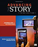 Advancing the Story; Broadcast Journalism in a Multimedia World 3ed
