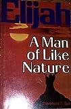 img - for Elijah A Man of Like Nature book / textbook / text book