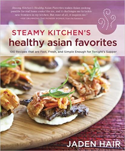 Steamy Kitchens Healthy Asian Favorites: 100 Recipes That Are Fast, Fresh, and Simple Enough for Tonights Supper