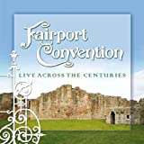 Live Across the Centuries by Fairport Convention