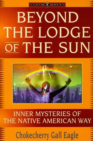 Beyond the Lodge of the Sun: Inner Mysteries of the Native American Way (The