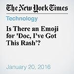 Is There an Emoji for 'Doc, I've Got This Rash'? | Perri Klass