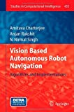 Vision Based Autonomous Robot Navigation : Algorithms and Implementations, Chatterjee, Amitava and Rakshit, Anjan, 3642339646
