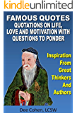 Famous Quotes: Inspirational Quotations on Life, Love, Work, Truth and Motivation With Questions To Ponder (Quotations Collection, Quotes to Inspire, Quotes And Sayings Book, Motivational Quotes)