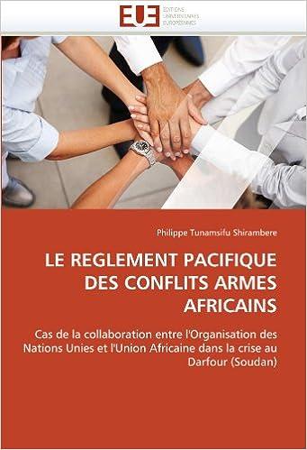 En ligne téléchargement LE REGLEMENT PACIFIQUE DES CONFLITS ARMES AFRICAINS: Cas de la collaboration entre l'Organisation des Nations Unies et l'Union Africaine dans la crise au Darfour (Soudan) pdf ebook