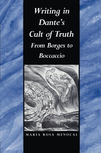 Writing in Dante's Cult of Truth: From Borges to Bocaccio (German Library; 24)