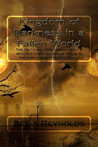 Kingdom of Darkness in a Fallen World: The truth and origin behind what's been out there all along, hiding in the dark corners of our world. Kindle Edition