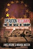 Operation Red Dawn and the Siege of Europe (World War III) (Volume 3)